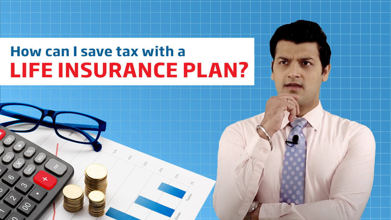 How can I save tax with a Life Insurance plan? - Life Insurance Made Simple